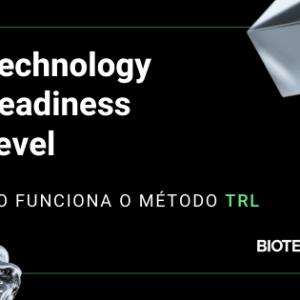 Technology Readiness Level: como funciona o método TRL