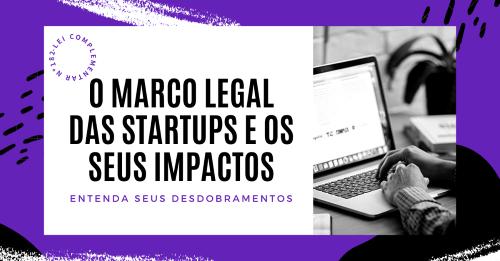 O Marco Legal das Startups e os seus impactos